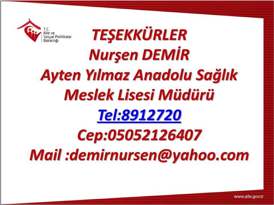 TEŞEKKÜRLER Nurşen DEMİR Ayten Yılmaz Anadolu Sağlık Meslek Lisesi Müdürü Tel:8912720 Cep:05052126407 Mail :demirnursen@yahoo.com