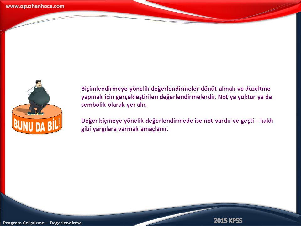 Program Geliştirme – Değerlendirme www.oguzhanhoca.com Biçimlendirmeye yönelik değerlendirmeler dönüt almak ve düzeltme yapmak için gerçekleştirilen değerlendirmelerdir.