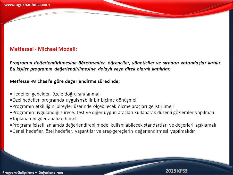 Program Geliştirme – Değerlendirme www.oguzhanhoca.com Metfessel - Michael Modeli: Programın değerlendirilmesine öğretmenler, öğrenciler, yöneticiler ve sıradan vatandaşlar katılır.