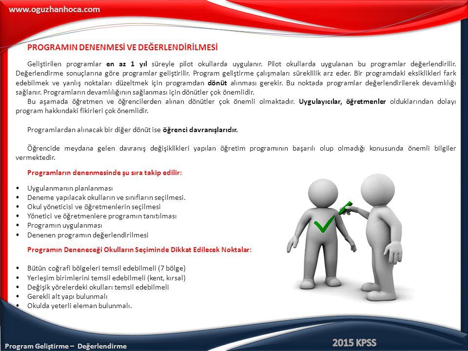 www.oguzhanhoca.com PROGRAMIN DENENMESİ VE DEĞERLENDİRİLMESİ Geliştirilen programlar en az 1 yıl süreyle pilot okullarda uygulanır.