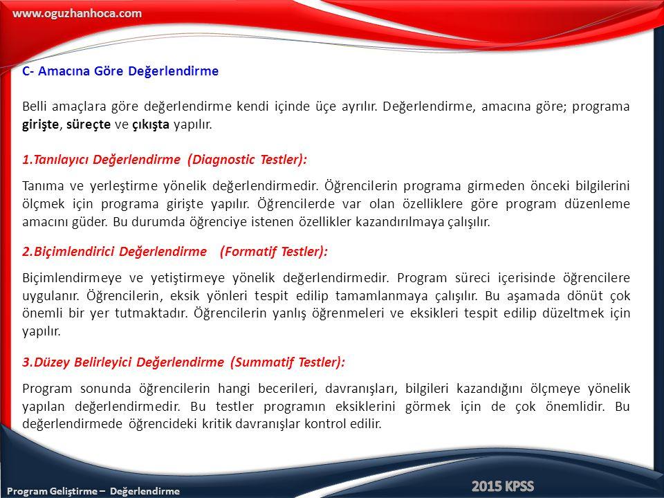 Program Geliştirme – Değerlendirme www.oguzhanhoca.com C- Amacına Göre Değerlendirme Belli amaçlara göre değerlendirme kendi içinde üçe ayrılır.