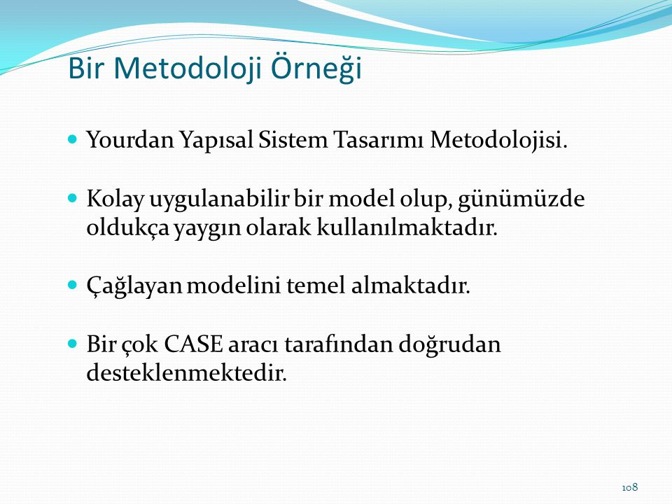 Bir Metodoloji Örneği Yourdan Yapısal Sistem Tasarımı Metodolojisi. Kolay uygulanabilir bir model olup, günümüzde oldukça yaygın olarak kullanılmaktad