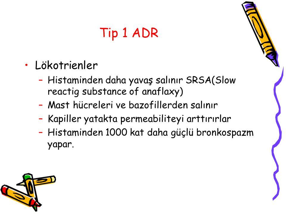Tip 1 ADR Lökotrienler –Histaminden daha yavaş salınır SRSA(Slow reactig substance of anaflaxy) –Mast hücreleri ve bazofillerden salınır –Kapiller yat