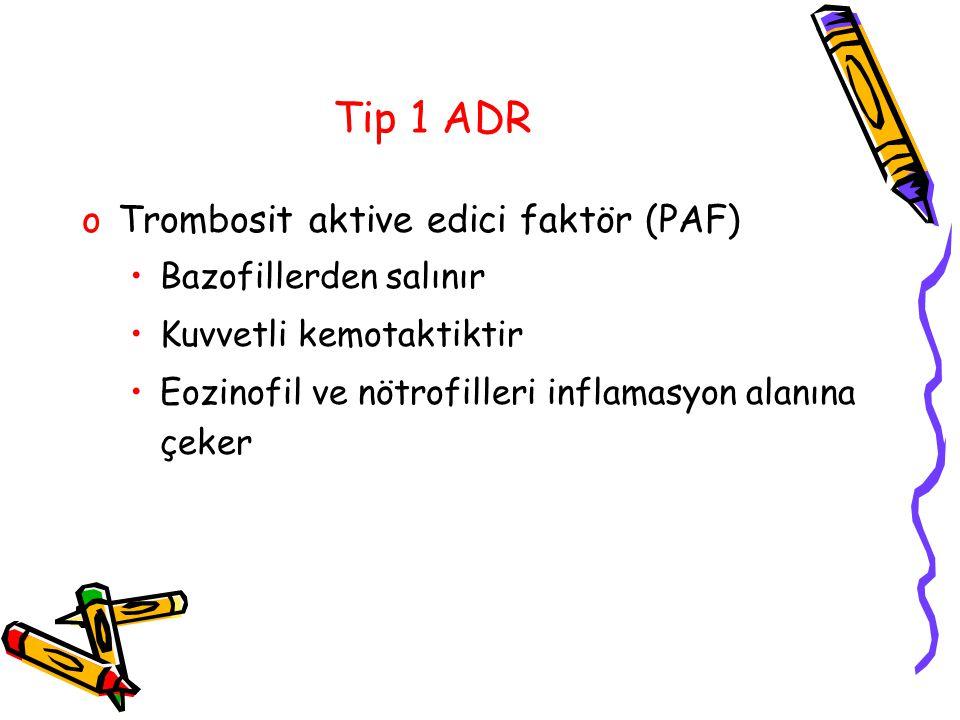 Tip 1 ADR oTrombosit aktive edici faktör (PAF) Bazofillerden salınır Kuvvetli kemotaktiktir Eozinofil ve nötrofilleri inflamasyon alanına çeker