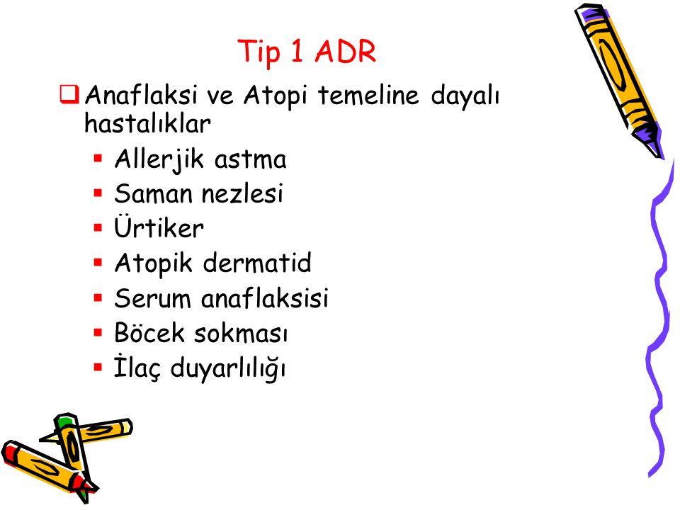 Tip 1 ADR  Anaflaksi ve Atopi temeline dayalı hastalıklar  Allerjik astma  Saman nezlesi  Ürtiker  Atopik dermatid  Serum anaflaksisi  Böcek so