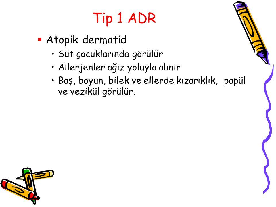 Tip 1 ADR  Atopik dermatid Süt çocuklarında görülür Allerjenler ağız yoluyla alınır Baş, boyun, bilek ve ellerde kızarıklık, papül ve vezikül görülür