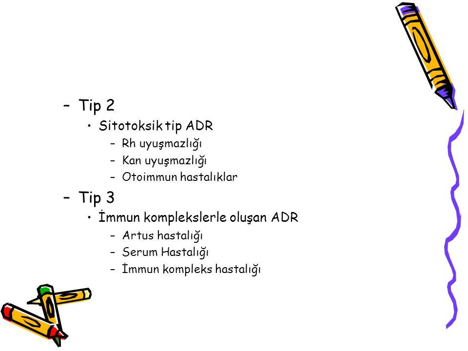 –Tip 2 Sitotoksik tip ADR –Rh uyuşmazlığı –Kan uyuşmazlığı –Otoimmun hastalıklar –Tip 3 İmmun komplekslerle oluşan ADR –Artus hastalığı –Serum Hastalı