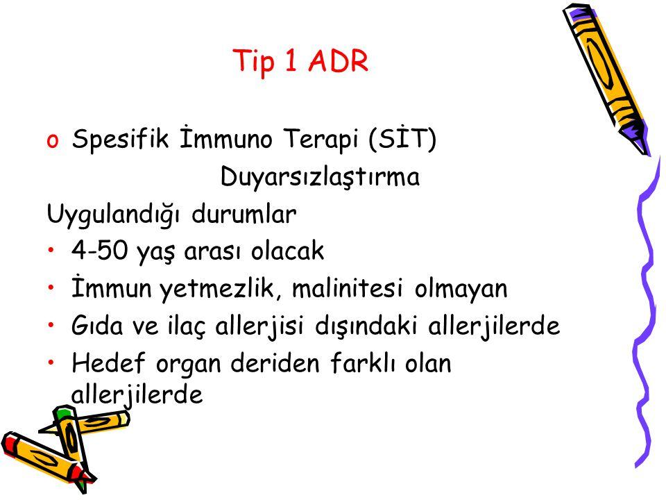 Tip 1 ADR oSpesifik İmmuno Terapi (SİT) Duyarsızlaştırma Uygulandığı durumlar 4-50 yaş arası olacak İmmun yetmezlik, malinitesi olmayan Gıda ve ilaç a