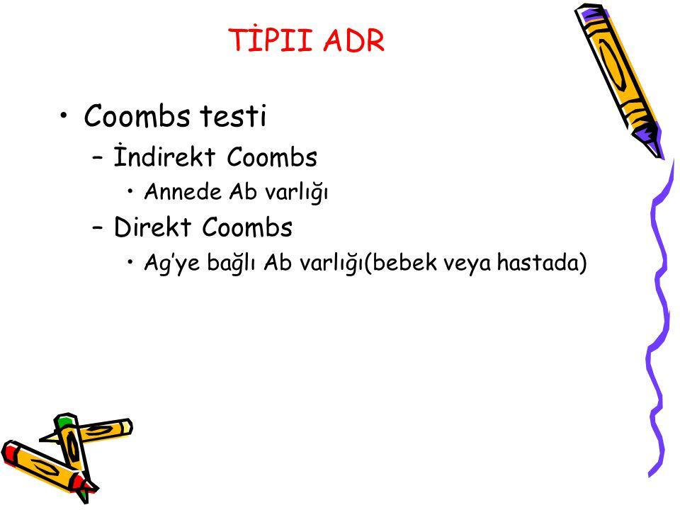 TİPII ADR Coombs testi –İndirekt Coombs Annede Ab varlığı –Direkt Coombs Ag'ye bağlı Ab varlığı(bebek veya hastada)