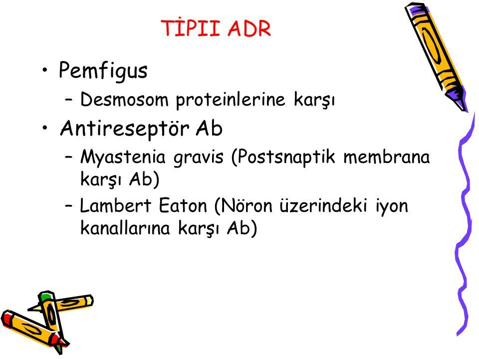 TİPII ADR Pemfigus –Desmosom proteinlerine karşı Antireseptör Ab –Myastenia gravis (Postsnaptik membrana karşı Ab) –Lambert Eaton (Nöron üzerindeki iy