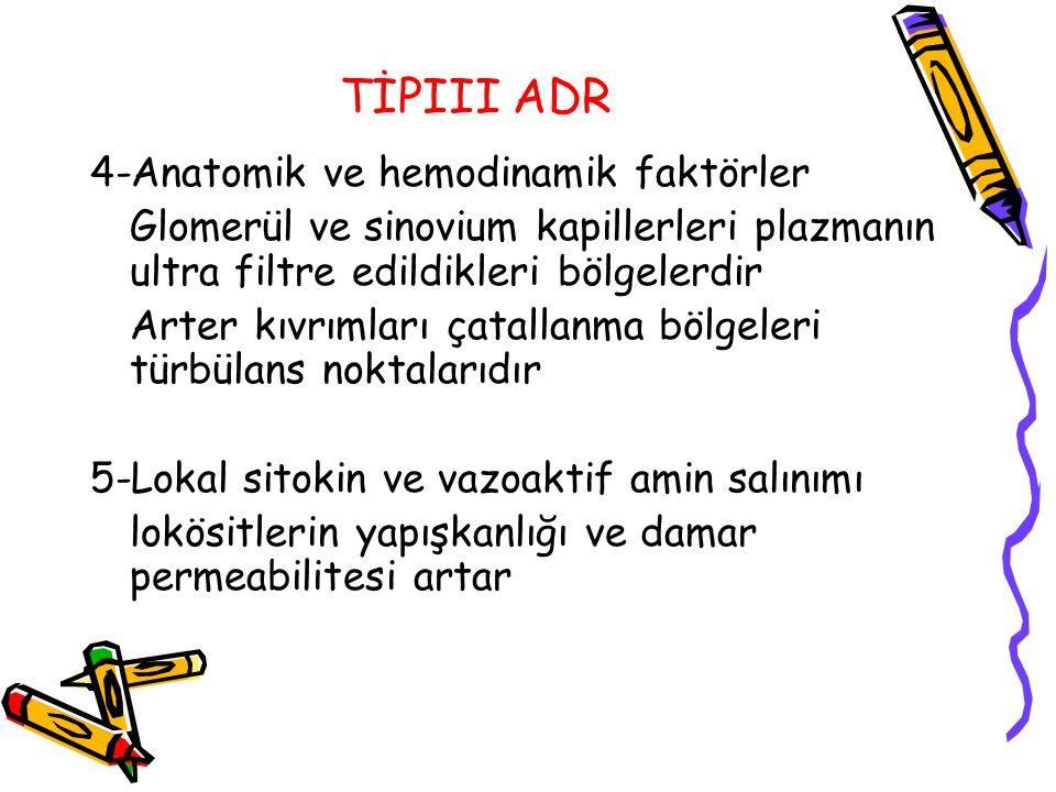 TİPIII ADR 4-Anatomik ve hemodinamik faktörler Glomerül ve sinovium kapillerleri plazmanın ultra filtre edildikleri bölgelerdir Arter kıvrımları çatal