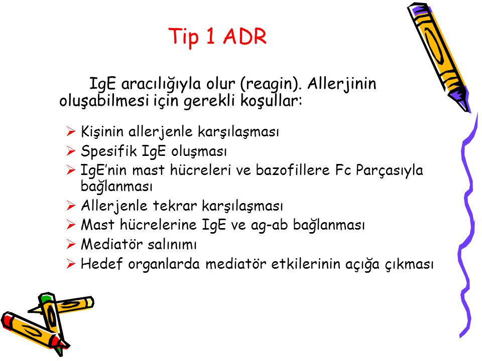 Tip 1 ADR IgE aracılığıyla olur (reagin). Allerjinin oluşabilmesi için gerekli koşullar:  Kişinin allerjenle karşılaşması  Spesifik IgE oluşması  I