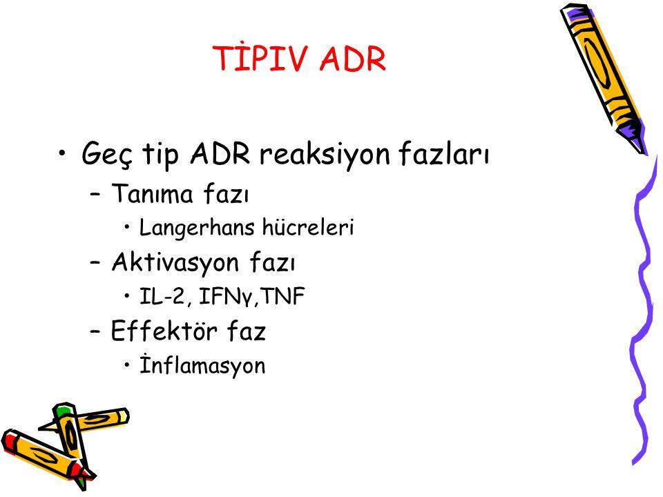 TİPIV ADR Geç tip ADR reaksiyon fazları –Tanıma fazı Langerhans hücreleri –Aktivasyon fazı IL-2, IFNγ,TNF –Effektör faz İnflamasyon