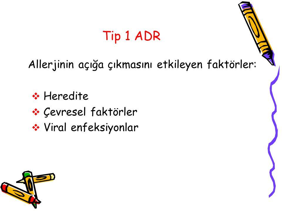 Tip 1 ADR Allerjinin açığa çıkmasını etkileyen faktörler:  Heredite  Çevresel faktörler  Viral enfeksiyonlar