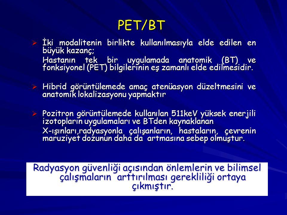 PET/BT  İki modalitenin birlikte kullanılmasıyla elde edilen en büyük kazanç; Hastanın tek bir uygulamada anatomik (BT) ve fonksiyonel (PET) bilgiler