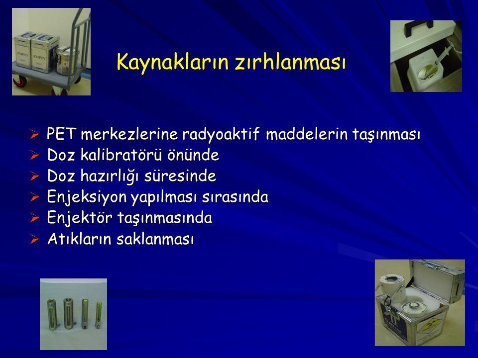 Kaynakların zırhlanması  PET merkezlerine radyoaktif maddelerin taşınması  Doz kalibratörü önünde  Doz hazırlığı süresinde  Enjeksiyon yapılması s