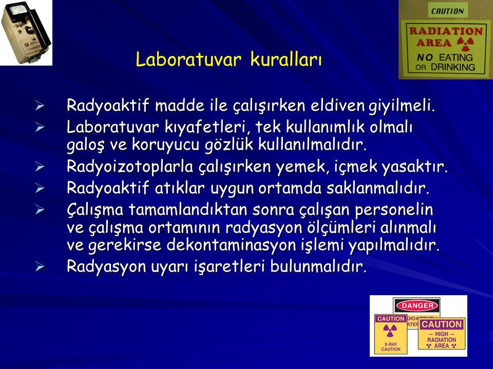  Radyoaktif madde ile çalışırken eldiven giyilmeli.  Laboratuvar kıyafetleri, tek kullanımlık olmalı galoş ve koruyucu gözlük kullanılmalıdır.  Rad