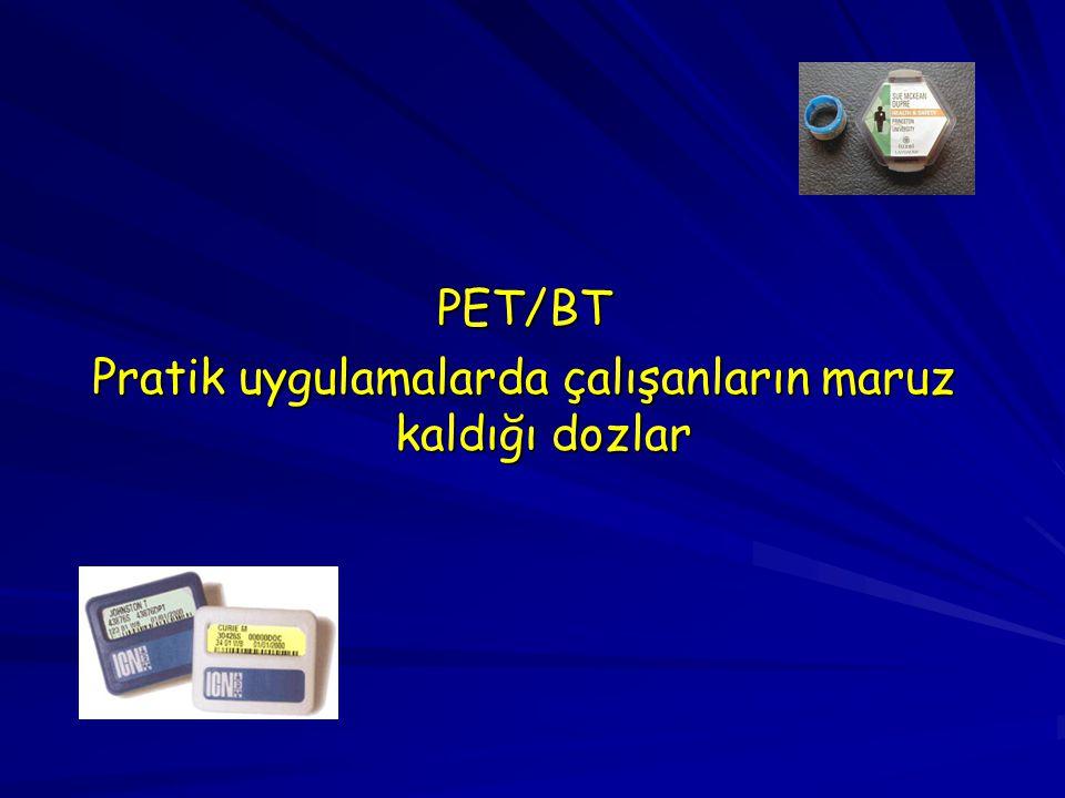 PET/BT Pratik uygulamalarda çalışanların maruz kaldığı dozlar
