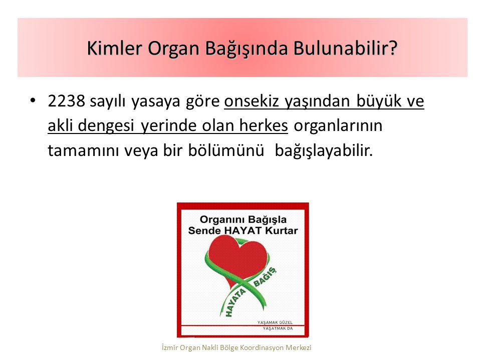 2238 sayılı yasaya göre onsekiz yaşından büyük ve akli dengesi yerinde olan herkes organlarının tamamını veya bir bölümünü bağışlayabilir. Kimler Orga