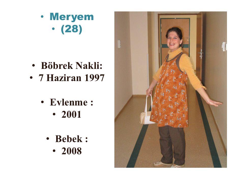 Meryem (28) Böbrek Nakli: 7 Haziran 1997 Evlenme : 2001 Bebek : 2008