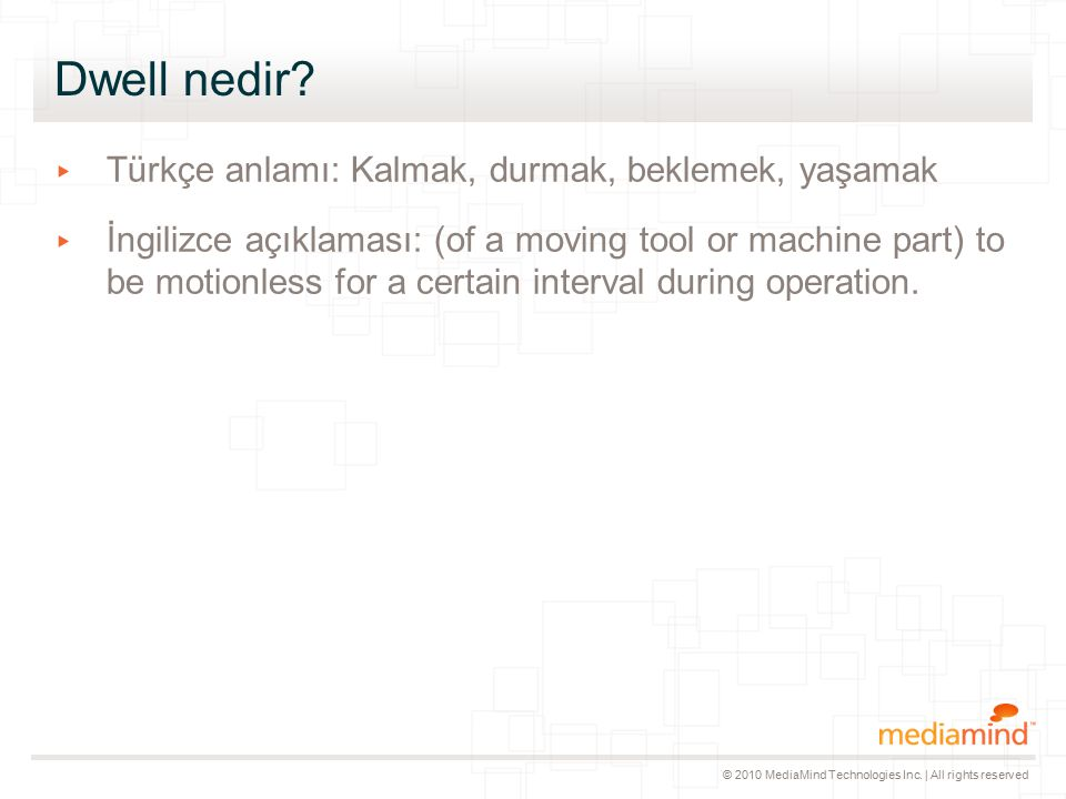 © 2010 MediaMind Technologies Inc.| All rights reserved MediaMind Dwell nedir.