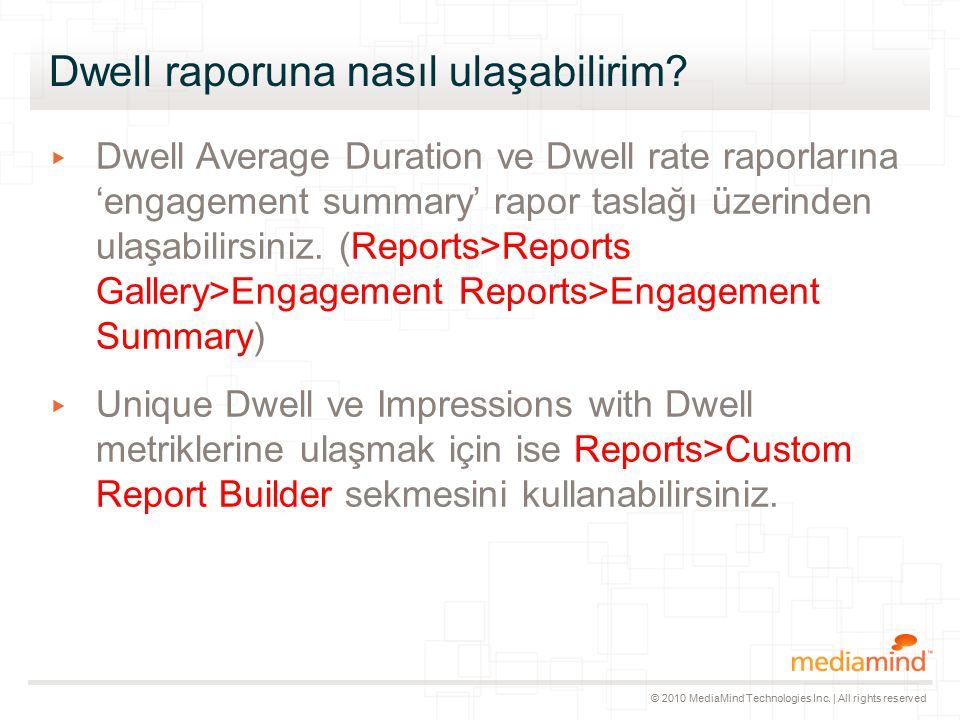 © 2010 MediaMind Technologies Inc. | All rights reserved Dwell raporuna nasıl ulaşabilirim? ▸ Dwell Average Duration ve Dwell rate raporlarına 'engage