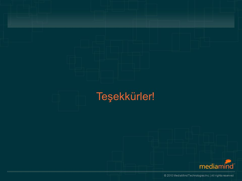 © 2010 MediaMind Technologies Inc. | All rights reserved Teşekkürler!
