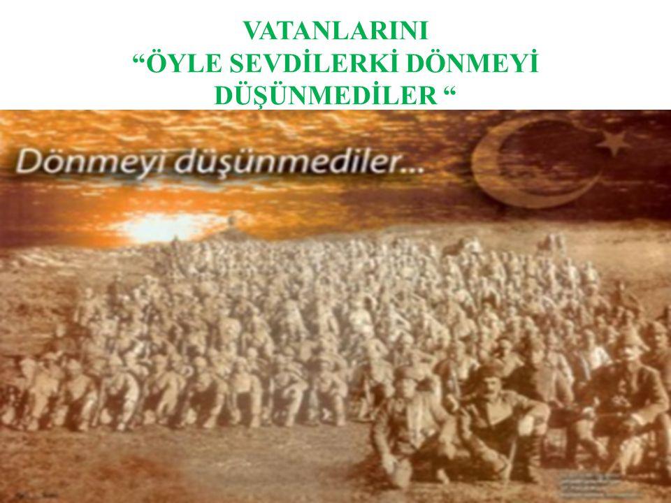 """VATANLARINI """"ÖYLE SEVDİLERKİ DÖNMEYİ DÜŞÜNMEDİLER """""""