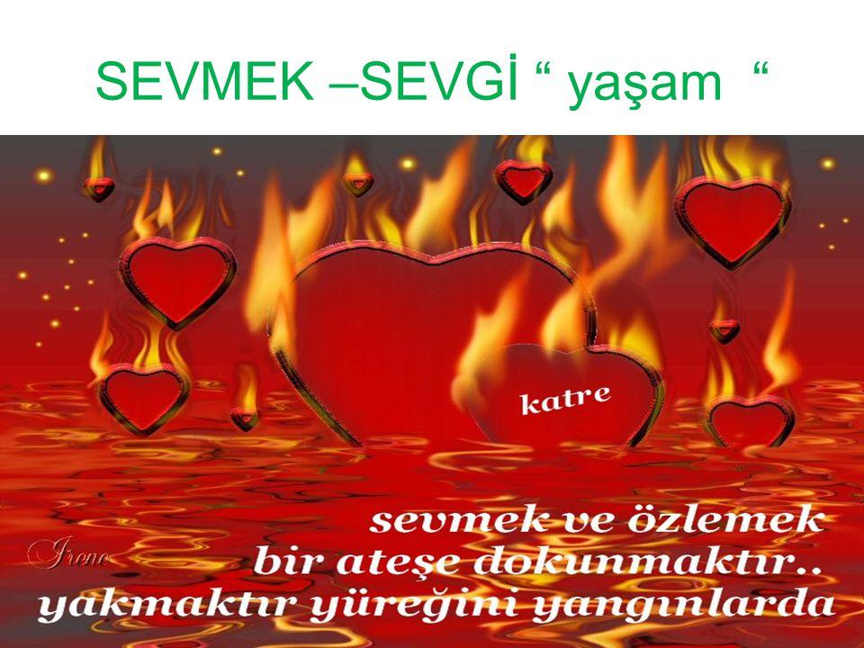 """SEVMEK –SEVGİ """" yaşam """""""