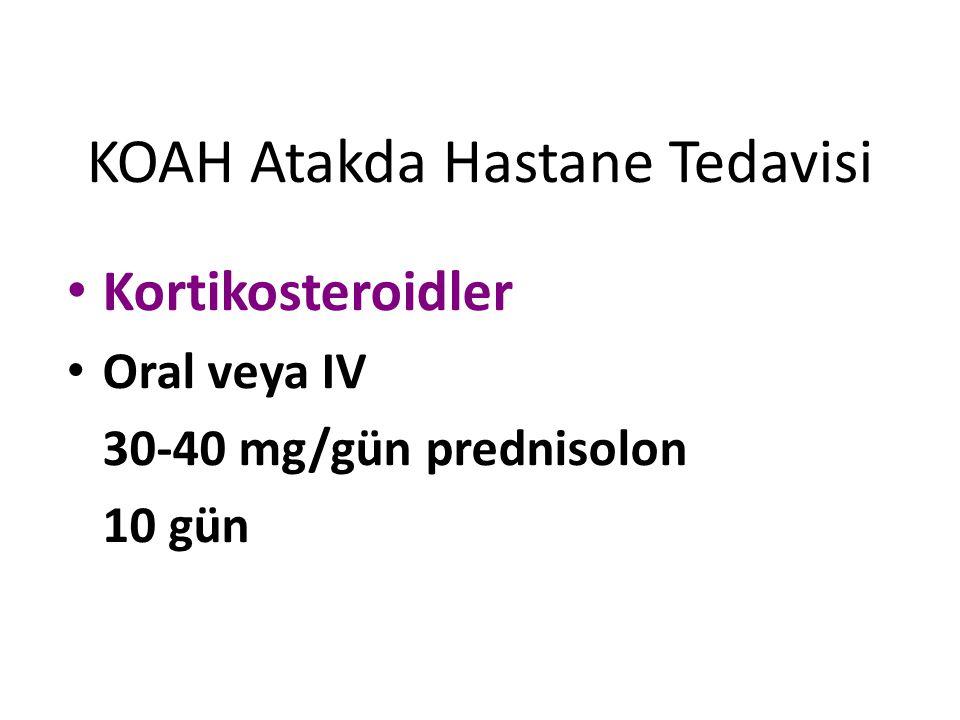 KOAH Atakda Hastane Tedavisi Kortikosteroidler Oral veya IV 30-40 mg/gün prednisolon 10 gün
