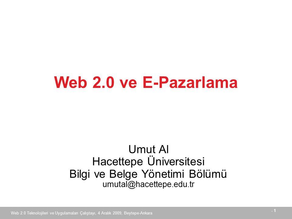 - 1 Web 2.0 Teknolojileri ve Uygulamaları Çalıştayı, 4 Aralık 2009, Beytepe-Ankara Umut Al Hacettepe Üniversitesi Bilgi ve Belge Yönetimi Bölümü umutal@hacettepe.edu.tr Web 2.0 ve E-Pazarlama