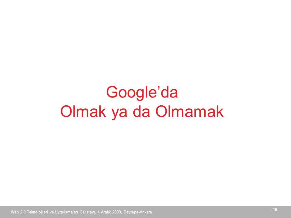- 16 Web 2.0 Teknolojileri ve Uygulamaları Çalıştayı, 4 Aralık 2009, Beytepe-Ankara Google'da Olmak ya da Olmamak