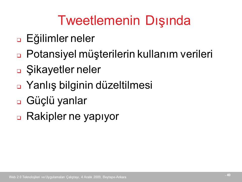 - 40 Web 2.0 Teknolojileri ve Uygulamaları Çalıştayı, 4 Aralık 2009, Beytepe-Ankara Tweetlemenin Dışında  Eğilimler neler  Potansiyel müşterilerin kullanım verileri  Şikayetler neler  Yanlış bilginin düzeltilmesi  Güçlü yanlar  Rakipler ne yapıyor