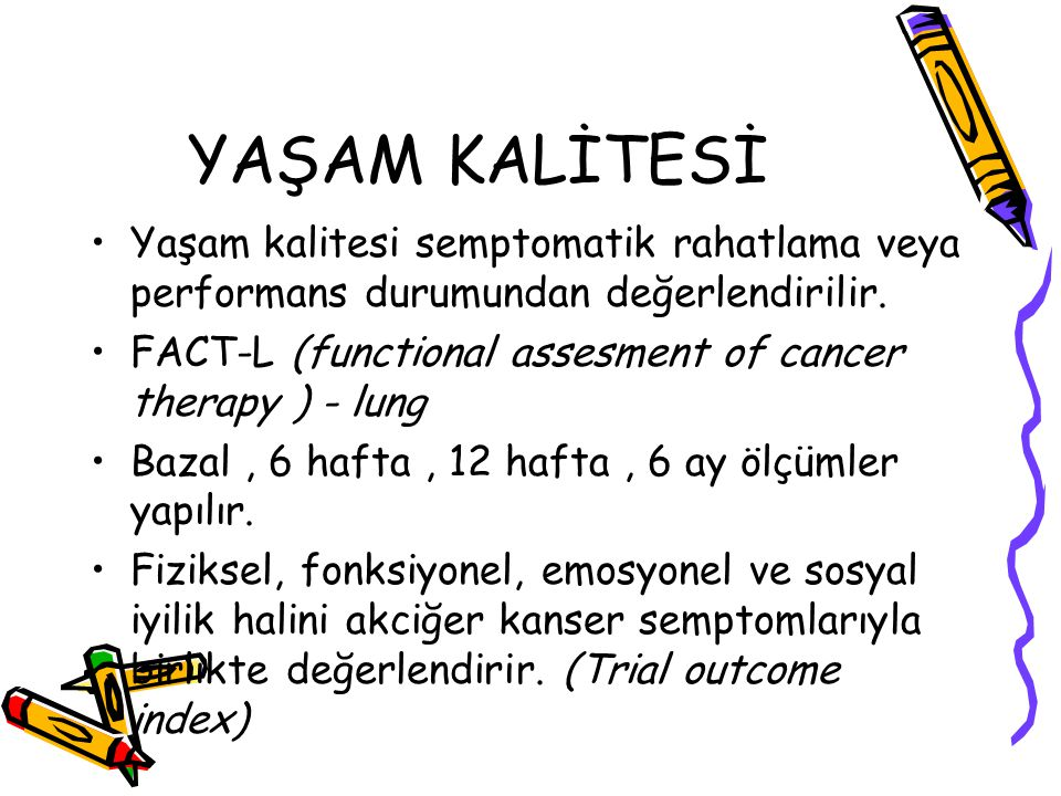 YAŞAM KALİTESİ Yaşam kalitesi semptomatik rahatlama veya performans durumundan değerlendirilir. FACT-L (functional assesment of cancer therapy ) - lun
