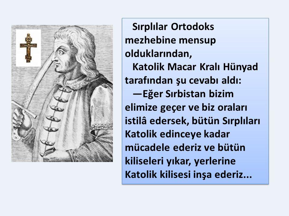 Bir seferinde Sırbistan hududuna gelmiş ve Sırbistan'ın fethi artık an meselesi idi. Sırp Kralı Brankoviç bir yanda Macaristan bir yanda da Türkler ol