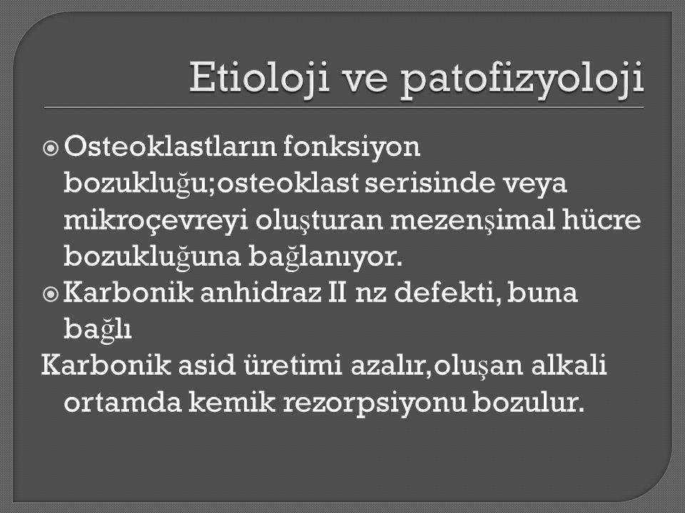  Osteoklastların fonksiyon bozuklu ğ u;osteoklast serisinde veya mikroçevreyi olu ş turan mezen ş imal hücre bozuklu ğ una ba ğ lanıyor.