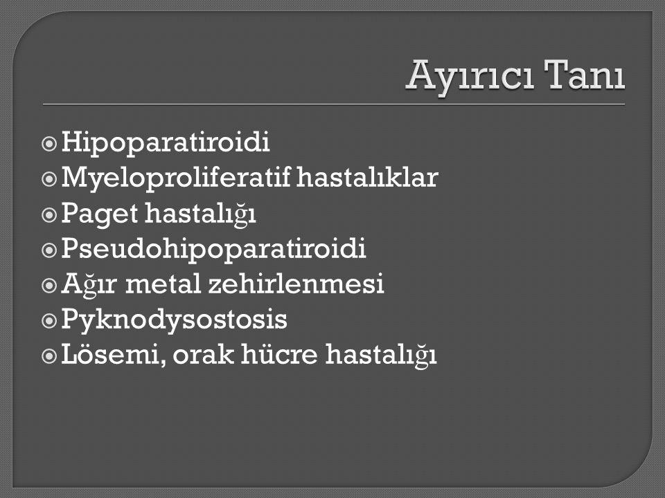  Hipoparatiroidi  Myeloproliferatif hastalıklar  Paget hastalı ğ ı  Pseudohipoparatiroidi  A ğ ır metal zehirlenmesi  Pyknodysostosis  Lösemi, orak hücre hastalı ğ ı
