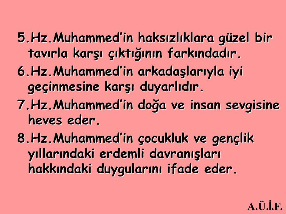5.Hz.Muhammed'in haksızlıklara güzel bir tavırla karşı çıktığının farkındadır. 6.Hz.Muhammed'in arkadaşlarıyla iyi geçinmesine karşı duyarlıdır. 7.Hz.