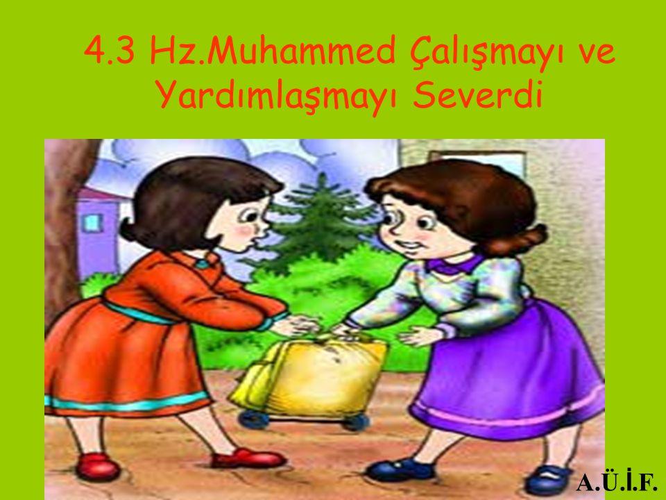 4.3 Hz.Muhammed Çalışmayı ve Yardımlaşmayı Severdi A.Ü. İ.F.