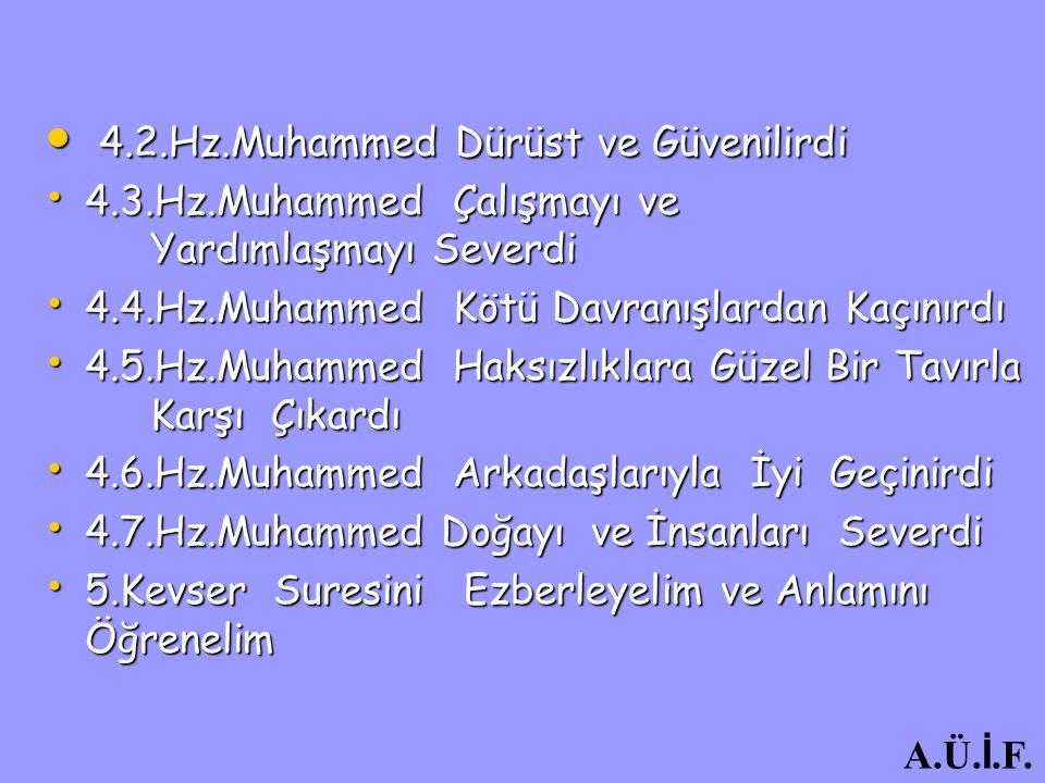 4.2.Hz.Muhammed Dürüst ve Güvenilirdi 4.2.Hz.Muhammed Dürüst ve Güvenilirdi 4.3.Hz.Muhammed Çalışmayı ve Yardımlaşmayı Severdi 4.3.Hz.Muhammed Çalışma