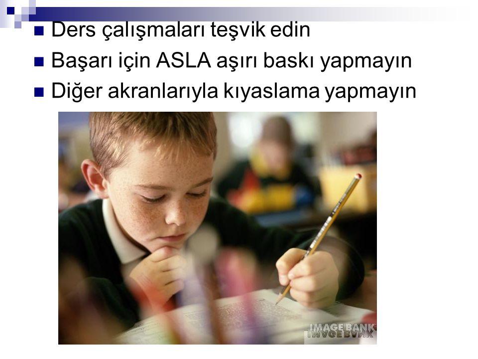 Ders çalışmaları teşvik edin Başarı için ASLA aşırı baskı yapmayın Diğer akranlarıyla kıyaslama yapmayın