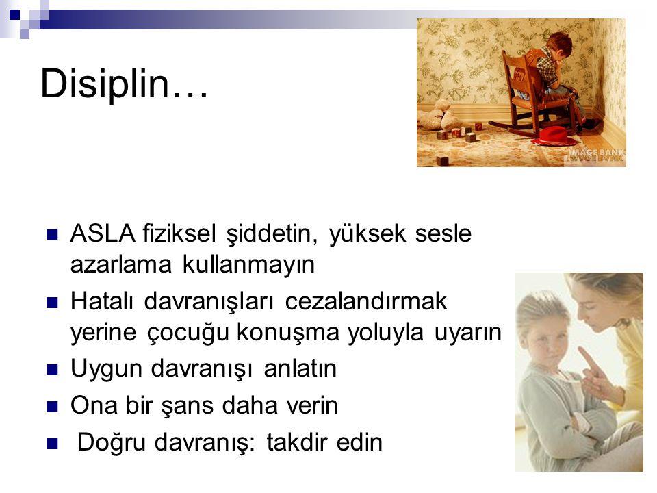 Disiplin… ASLA fiziksel şiddetin, yüksek sesle azarlama kullanmayın Hatalı davranışları cezalandırmak yerine çocuğu konuşma yoluyla uyarın Uygun davra
