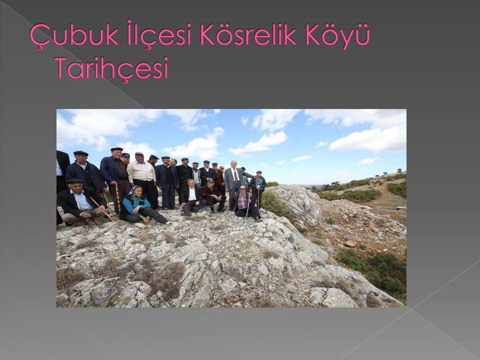  KÖSRELİK KÖYÜ Adını kösrelik taşından(PALEOZOIK FORMATIONS) köyümüz Ankara ya 81 km,Çubuk ilçesine 31 km uzaklıkta,köyün kuruluş tarihbilinmiyor en azından var olan kaynaklarda bilinmiyor.Köylülerin ortak kanısı yok rivayetlere göre İ.Ö.