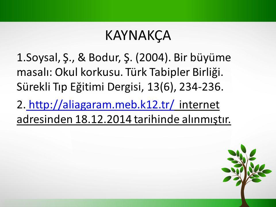 KAYNAKÇA 1.Soysal, Ş., & Bodur, Ş. (2004). Bir büyüme masalı: Okul korkusu. Türk Tabipler Birliği. Sürekli Tıp Eğitimi Dergisi, 13(6), 234-236. 2. htt