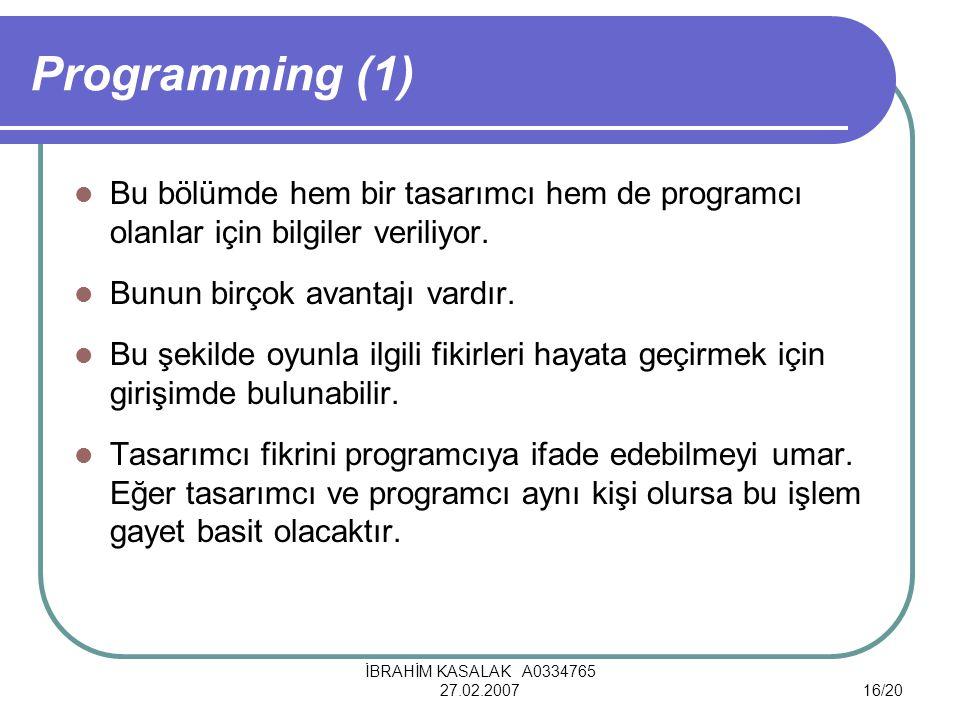 İBRAHİM KASALAK A0334765 27.02.200716/20 Programming (1) Bu bölümde hem bir tasarımcı hem de programcı olanlar için bilgiler veriliyor.