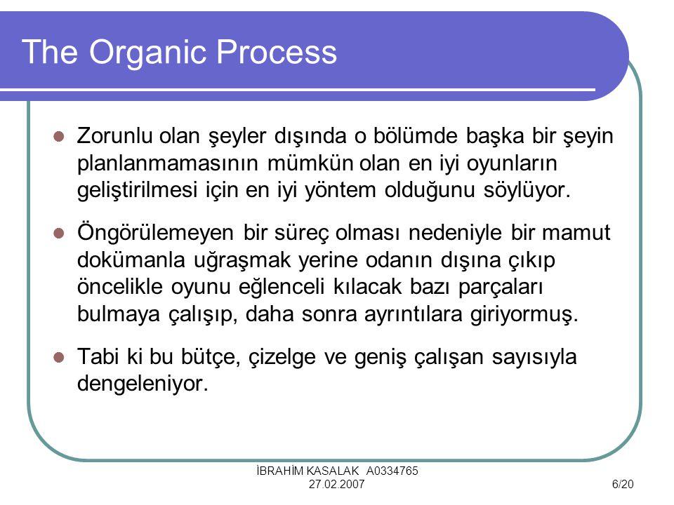 İBRAHİM KASALAK A0334765 27.02.20076/20 The Organic Process Zorunlu olan şeyler dışında o bölümde başka bir şeyin planlanmamasının mümkün olan en iyi oyunların geliştirilmesi için en iyi yöntem olduğunu söylüyor.