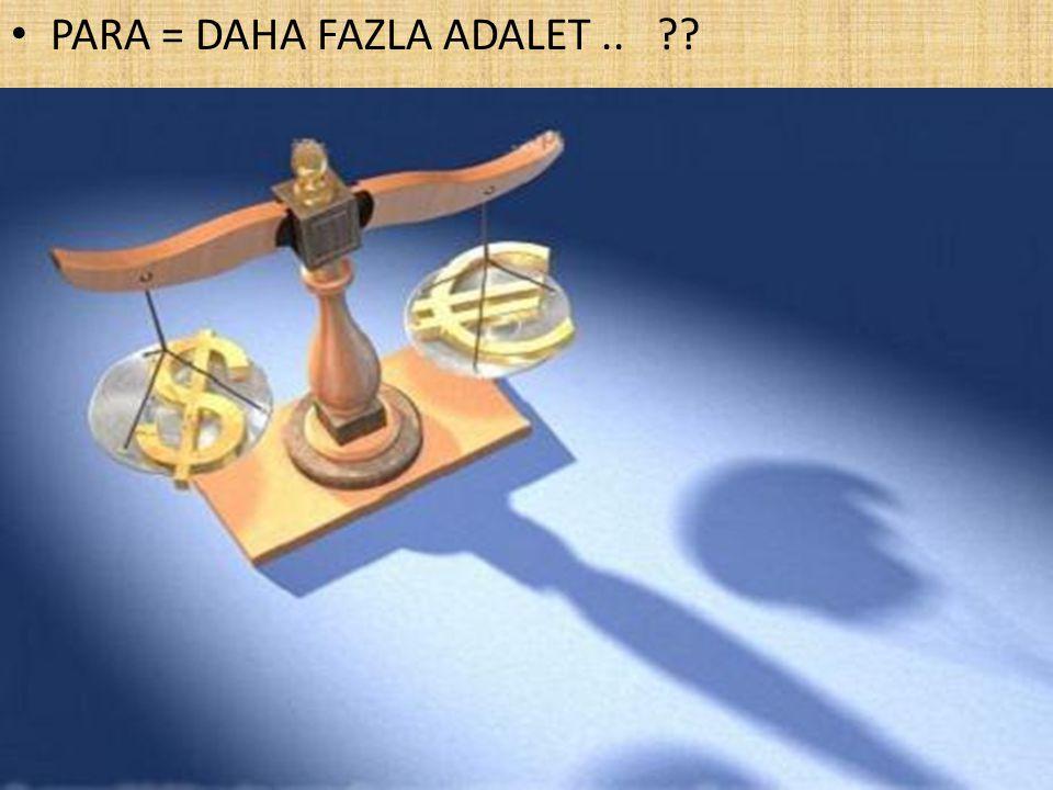 PARA = DAHA FAZLA ADALET..