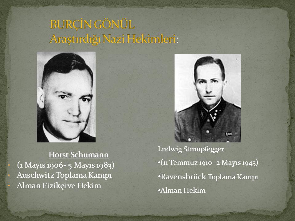 Horst Schumann (1 Mayıs 1906- 5 Mayıs 1983) Auschwitz Toplama Kampı Alman Fizikçi ve Hekim Ludwig Stumpfegger (11 Temmuz 1910 -2 Mayıs 1945) Ravensbrück Toplama Kampı Alman Hekim