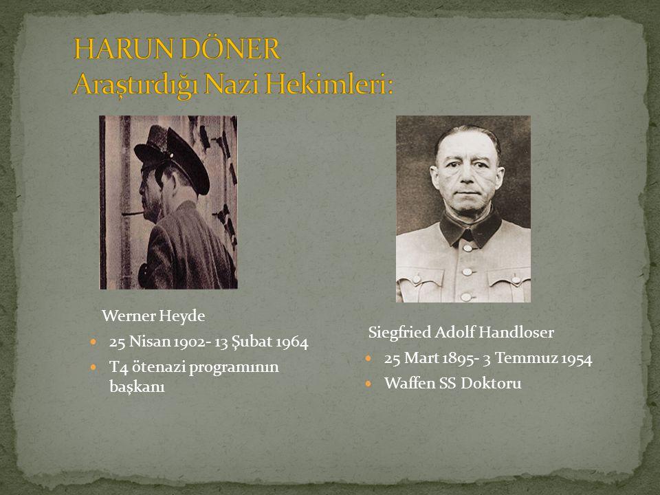 Werner Heyde 25 Nisan 1902- 13 Şubat 1964 T4 ötenazi programının başkanı Siegfried Adolf Handloser 25 Mart 1895- 3 Temmuz 1954 Waffen SS Doktoru