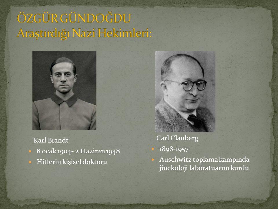 Karl Brandt 8 ocak 1904- 2 Haziran 1948 Hitlerin kişisel doktoru Carl Clauberg 1898-1957 Auschwitz toplama kampında jinekoloji laboratuarını kurdu